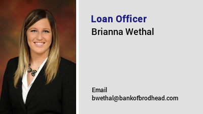 Loan Officer : Brianna Wethal Email bwethal@bankofbrodhead.com