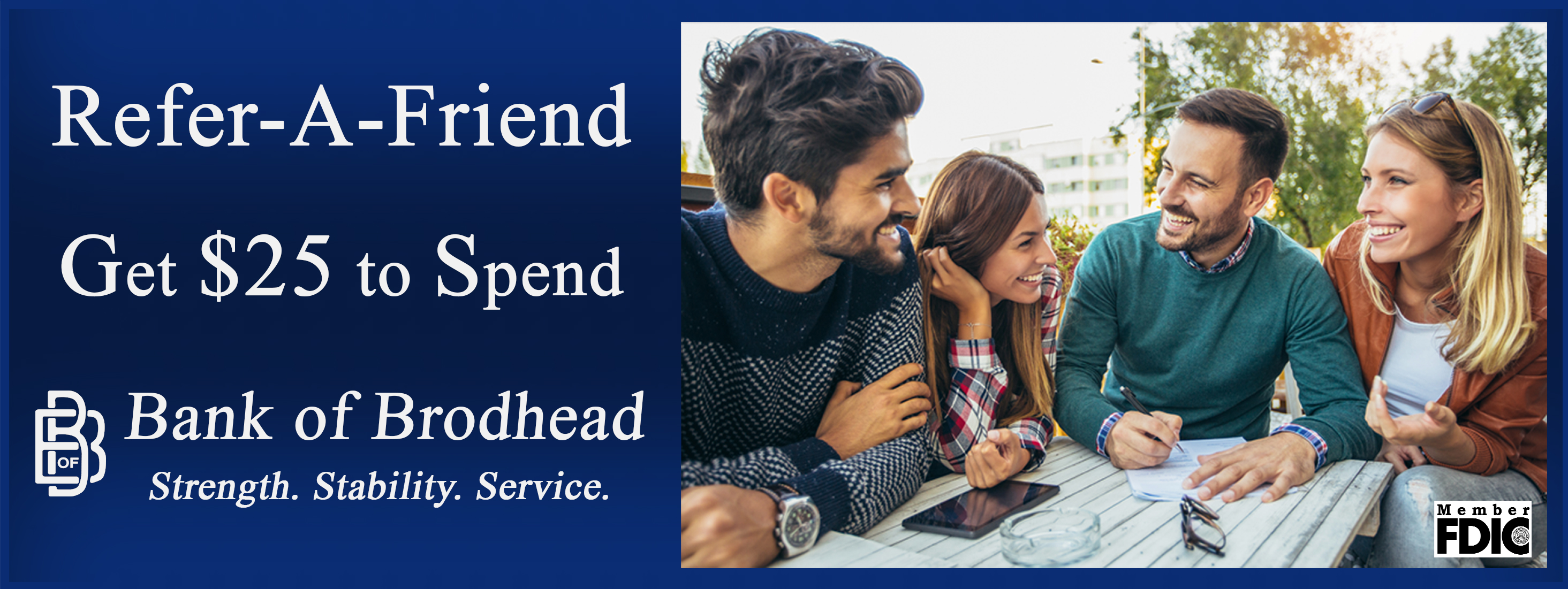 Refer-A-Friend Get $25 to Spend Bank of Brodhead Strength. Stability. Service.
