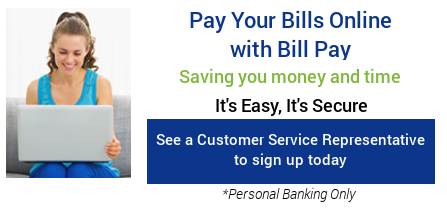 Pay your bills online with bill pay.  Saving you money and time.  It's easy, It's Secure.