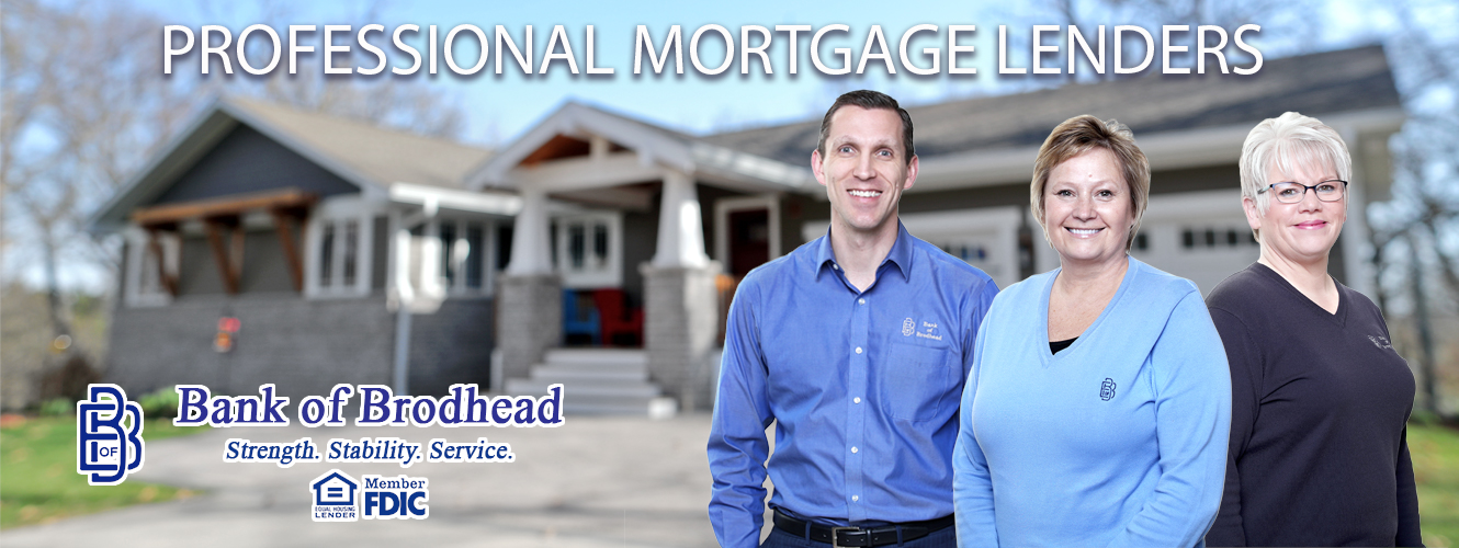 Professional Mortgage Lenders Bank of Brodhead  Strength. Stability. Service. Member FDIC Mark Woodward NMLS #541801 Kathleen A. Smith NMLS #571245 Kristine Armitage NMLS #1123750